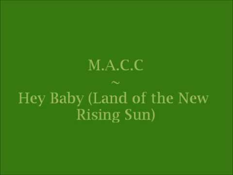 M.A.C.C. ~ Hey Baby (Land of the New Rising Sun)
