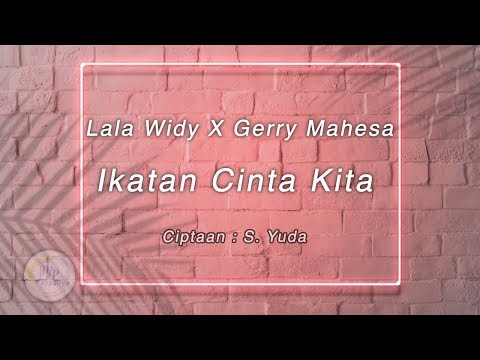 , title : 'Gerry Mahesa, Lala Widy - Ikatan Cinta Kita - New Pallapa [Official Lirik Video]'