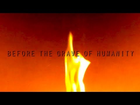 Before the Grave of Humanity