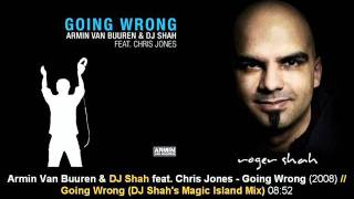 Armin Van Buuren & DJ Shah feat. Chris Jones - Going Wrong (DJ Shah's Magic Island Mix)