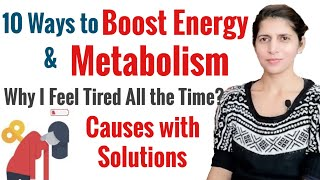 How to Boost Energy & Metabolism | Why I Feel Tired All the Time | Causes & Ways to Improve Energy