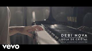Debi Nova - Bola de Cristal (Versión Acústica)
