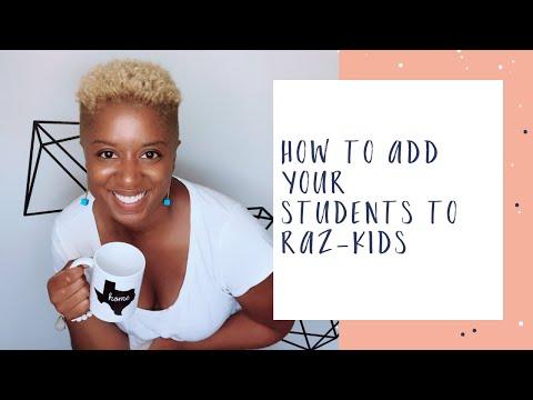 Raz-Kids Tutorial: How to Enter Your Students on Raz-Kids