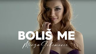 MIRZA SELIMOVIC - BOLIS ME (OFFICIAL VIDEO) 2016