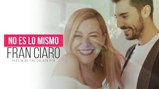 NO ES LO MISMO - FRAN CIARO ( Vídeo Oficial )