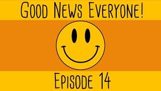 Good News Everyone! Episode 14