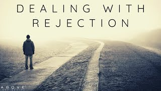 OVERCOMING REJECTION | God Will Never Leave You - Inspirational & Motivational Video