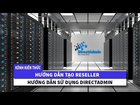 Hướng dẫn sử dụng DirectAdmin | Cách tạo Resellers (Gói Hosting)