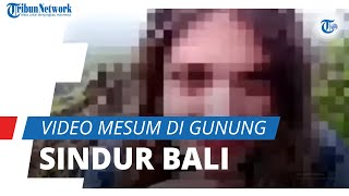 Viral Video Mesum di Gunung Sindur Bali, Pemeran Wanita Ternyata Aktris dan Model Film Dewasa