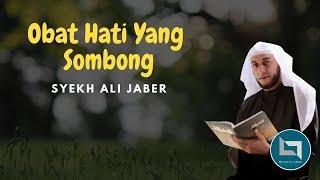 Obat Hati Yang Sombong - Syekh Ali Jaber