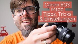 Canon EOS M100: Tipps, Tricks & Einstellungen