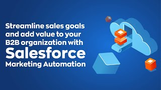 Streamline Sales Goals and Add Value to Your B2B Organization With Salesforce Marketing Automation