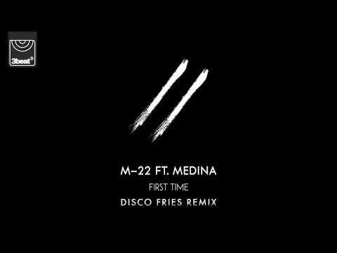 M-22 ft. Medina - First Time (Disco Fries Remix)