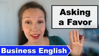 Business English: Asking a Favor [Advanced Professional English]