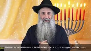 1 - Une Histoire merveilleuse sur la foi d'un juif rescapé de la choa en rapport avec Hannouca (audi