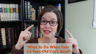 What to Do When Your 11 Year Old Can't Read