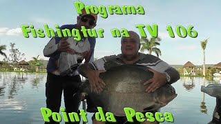 Programa Fishingtur na TV 106 - Point da Pesca