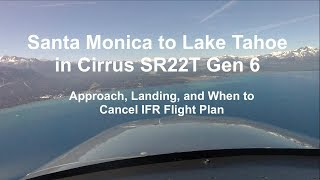 Cirrus SR22T G6 Flight to Lake Tahoe-Pt. 3-Approach, Landing, and When To Cancel IFR Flight Plan
