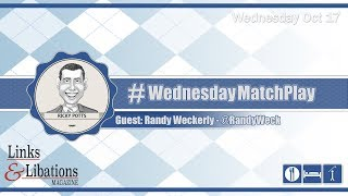 #WednesdayMatchPlay with Randy Weckerly from Links & Libations Magazine