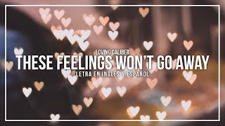 LOVING CALIBER - THESE FEELING WON'T GO AWAY | LETRA EN INGLÉS Y ESPAÑOL