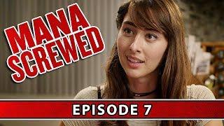 Mana Screwed: Episode 7