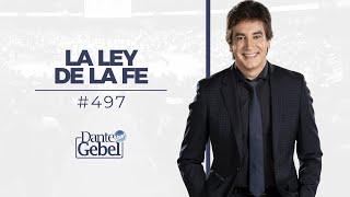Dante Gebel #497 | La ley de la fe