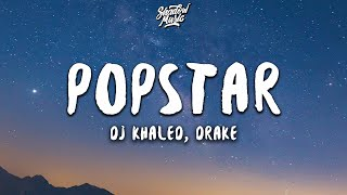DJ Khaled - POPSTAR (ft. Drake) (Lyrics)
