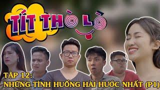 Tít Thò Lò 12 TỔNG HỢP NHỮNG TÌNH HUỐNG HÀI HƯỚC NHẤT P1   Phim hài Minh Tít