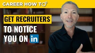 How to Get Recruiters to Notice You on LinkedIn