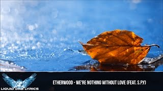[LYRICS] Etherwood - We're Nothing Without Love (ft. S.P.Y)