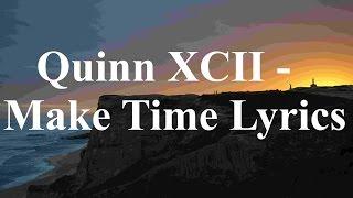 Quinn XCII - Make Time Lyrics