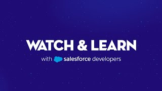 Watch and Learn with Salesforce Developers
