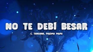 C. Tangana, Paloma Mami   No Te Debí Besar (Letra  Lyrics)