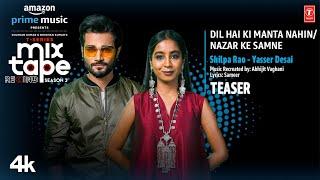 Dil Hai Ki Manta Nahin/ Nazar Ke Samne Teaser Ep-4| Shilpa R & Yasser D | T-Series Mixtape S3|21JULY