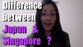 Difference between Japan & Singapore?