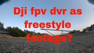 Gravel Fpv Freestyle. Will Dji fpv dvr work as footage?