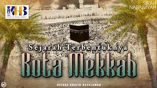 Sirah Nabawiyyah ke 2 - Sejarah Terbentuknya Kota Mekkah