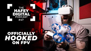 I'm Officially HOOKED on FPV (Progress Update) | Hafey Digital Podcast Ep. 47