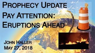 """2018 05 27 John Haller's Prophecy Update """"Pay Attention: Eruptions Ahead"""" 
