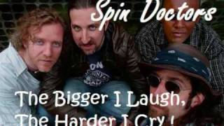 Spin Doctors - The Bigger I Laugh, The Harder I Cry