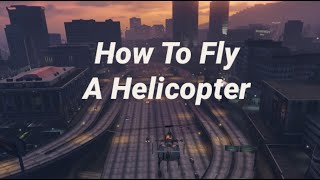 How To Fly A Helicopter (GTA V)