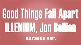 ILLENIUM, Jon Bellion   Good Things Fall Apart Instrumental Karaoke