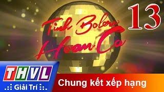 THVL   Tình Bolero hoan ca - Tập 13: Chung kết xếp hạng