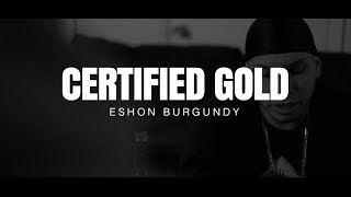 Eshon Burgundy- Certified Gold (Official Video)