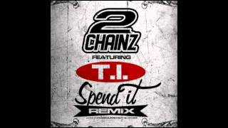 2 CHAINZ FT. T.I. - SPEND IT (REMIX) (FAST)
