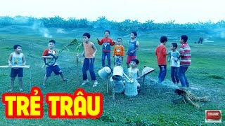 Trẻ Trâu - Tuổi Thơ Dữ Dội Trích Hài Tết 2017 Tam Nam Bất Bần