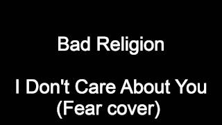 Bad Religion - I Don't Care About You (Fear cover)