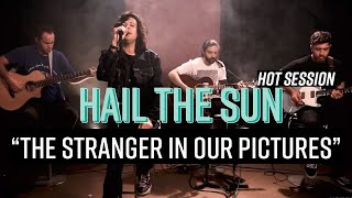 """Hot Sessions: Hail The Sun """"The Stranger In Our Pictures"""""""