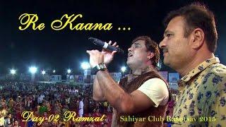 Kirtidan Gadhvi   Re Kaana Day 2 Sahiyar Club 2015 New High Quality Mp3