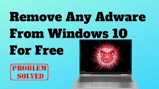How to Remove Adware From Windows 10 For Free